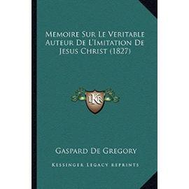 Memoire Sur Le Veritable Auteur de L'Imitation de Jesus Christ (1827) - Unknown