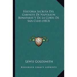 Historia Secreta del Gabinete de Napoleon Bonaparte y de La Corte de San Clud (1813) - Unknown