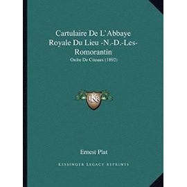 Cartulaire de L'Abbaye Royale Du Lieu -N.-D.-Les-Romorantin: Ordre de Citeaux (1892) - Unknown