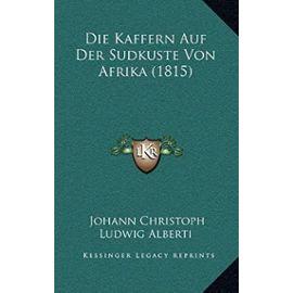 Die Kaffern Auf Der Sudkuste Von Afrika (1815) - Johann Christoph Ludwig Alberti