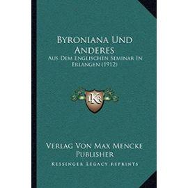 Byroniana Und Anderes: Aus Dem Englischen Seminar in Erlangen (1912) - Unknown