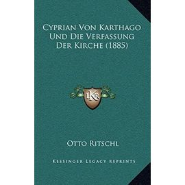Cyprian Von Karthago Und Die Verfassung Der Kirche (1885) - Ritschl, Otto