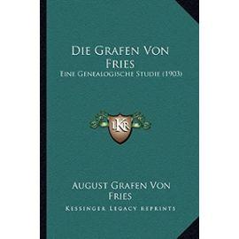 Die Grafen Von Fries: Eine Genealogische Studie (1903) - August Grafen Von Fries
