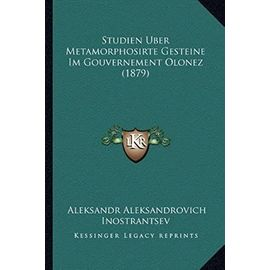 Studien Uber Metamorphosirte Gesteine Im Gouvernement Olonez (1879) - Unknown