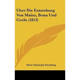 Uber Die Entstehung Von Mainz, Bonn Und Coeln (1853) - Unknown
