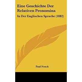 Eine Geschichte Der Relativen Pronomina: In Der Englischen Sprache (1882) - Unknown
