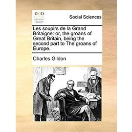 Les Soupirs de La Grand Britaigne: Or, the Groans of Great Britain, Being the Second Part to the Groans of Europe. - Gildon, Charles