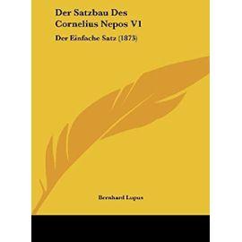 Der Satzbau Des Cornelius Nepos V1: Der Einfache Satz (1873) - Bernhard Lupus