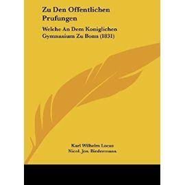 Zu Den Offentlichen Prufungen: Welche an Dem Koniglichen Gymnasium Zu Bonn (1831) - Unknown