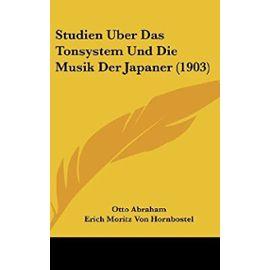 Studien Uber Das Tonsystem Und Die Musik Der Japaner (1903) - Erich Moritz Von Hornbostel