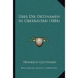 Uber Die Ortsnamen in Oberbayern (1884) - Heinrich Gotthard