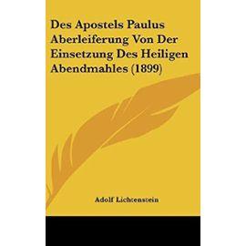 Des Apostels Paulus Aberleiferung Von Der Einsetzung Des Heiligen Abendmahles (1899) - Adolf Lichtenstein