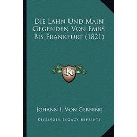 Die Lahn Und Main Gegenden Von Embs Bis Frankfurt (1821) - Johann I Von Gerning