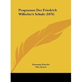 Programm Der Friedrich Wilhelm's Schule (1876) - Otto Sachse