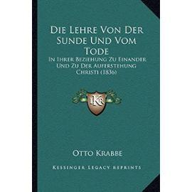 Die Lehre Von Der Sunde Und Vom Tode: In Ihrer Beziehung Zu Einander Und Zu Der Auferstehung Christi (1836) - Otto Krabbe
