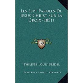 Les Sept Paroles de Jesus-Christ Sur La Croix (1851) - Unknown