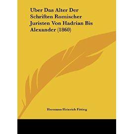 Uber Das Alter Der Schriften Romischer Juristen Von Hadrian Bis Alexander (1860) - Unknown