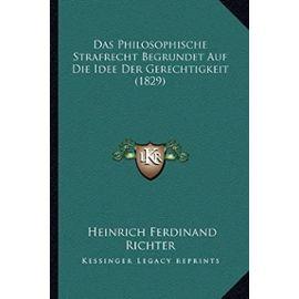 Das Philosophische Strafrecht Begrundet Auf Die Idee Der Gerechtigkeit (1829) - Richter, Heinrich Ferdinand