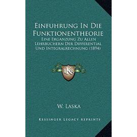 Einfuhrung in Die Funktionentheorie: Eine Erganzung Zu Allen Lehrbuchern Der Differential Und Integralrechnung (1894) - Unknown