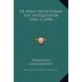 de Rebus Helvetiorum Sive Antiquitatum Libri 5 (1598) - Unknown