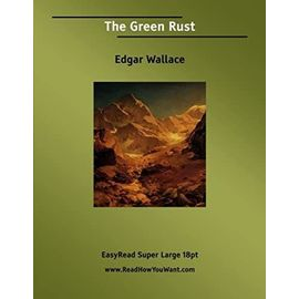 The Green Rust: [EasyRead Super Large 18pt Edition] - Edgar Wallace