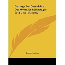 Beitrage Zur Geschichte Des Wormser Reichstages 1544 Und 1545 (1882) - Unknown