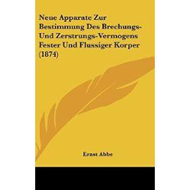 Neue Apparate Zur Bestimmung Des Brechungs- Und Zerstrungs-Vermogens Fester Und Flussiger Korper (1874) - Unknown