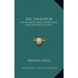Die Inventur: Aufnahmetechnik, Bewertung Und Kontrolle (1911) - Werner Grull