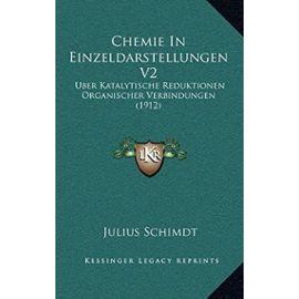 Chemie in Einzeldarstellungen V2: Uber Katalytische Reduktionen Organischer Verbindungen (1912) - Unknown