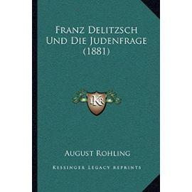 Franz Delitzsch Und Die Judenfrage (1881) - August Rohling