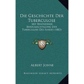 Die Geschichte Der Tuberculose: Mit Besonderer Berucksichtigung Der Tuberculose Des Rindes (1883) - Unknown