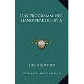 Das Programm Der Handwerker (1893) - Hugo Bottger