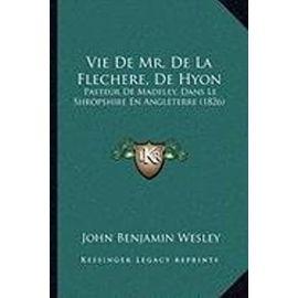 Vie de Mr. de La Flechere, de Hyon: Pasteur de Madeley, Dans Le Shropshire En Angleterre (1826) - Unknown