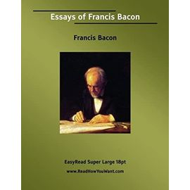 Essays of Francis Bacon: [EasyRead Super Large 18pt Edition] - Francis Bacon