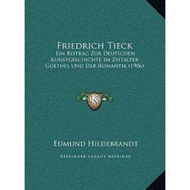 Friedrich Tieck: Ein Beitrag Zur Deutschen Kunstgeschichte Im Zeitalter Goethes Und Der Romantik (1906) - Unknown