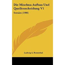 Die Mischna Aufbau Und Quellenscheidung V1: Seraim (1906) - Unknown
