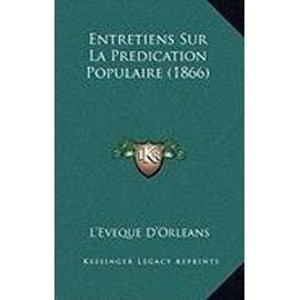 Entretiens Sur La Predication Populaire (1866) - Unknown