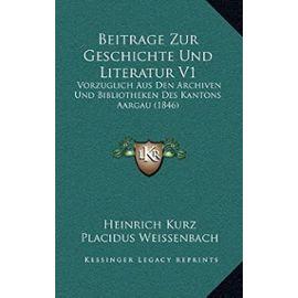 Beitrage Zur Geschichte Und Literatur V1: Vorzuglich Aus Den Archiven Und Bibliotheken Des Kantons Aargau (1846) - Unknown