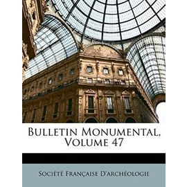 Bulletin Monumental, Volume 47 - Unknown