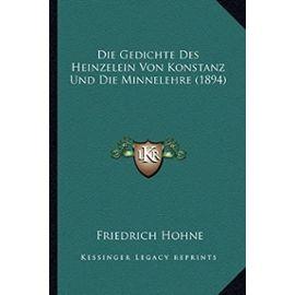 Die Gedichte Des Heinzelein Von Konstanz Und Die Minnelehre (1894) - Unknown