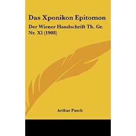 Das Xponikon Epitomon: Der Wiener Handschrift Th. Gr. NR. XL (1908) - Unknown