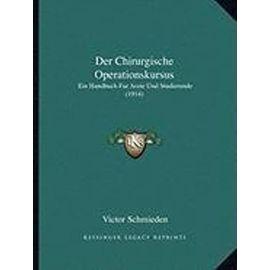 Der Chirurgische Operationskursus: Ein Handbuch Fur Arzte Und Studierende (1914) - Unknown