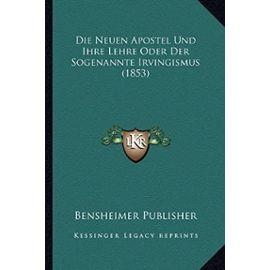 Die Neuen Apostel Und Ihre Lehre Oder Der Sogenannte Irvingismus (1853) - Unknown