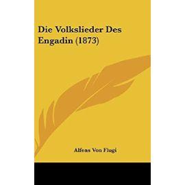 Die Volkslieder Des Engadin (1873) - Alfons Von Flugi