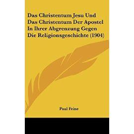 Das Christentum Jesu Und Das Christentum Der Apostel in Ihrer Abgrenzung Gegen Die Religionsgeschichte (1904) - Unknown