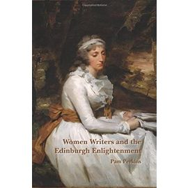 Women Writers and the Edinburgh Enlightenment. (SCROLL: Scottish Cultural Review of Language & Literature) - Pam Perkins