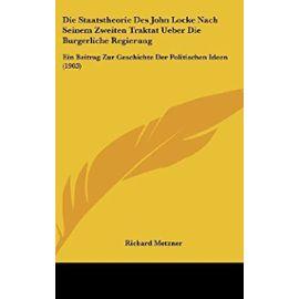 Die Staatstheorie Des John Locke Nach Seinem Zweiten Traktat Ueber Die Burgerliche Regierung: Ein Beitrag Zur Geschichte Der Politischen Ideen (1903) - Unknown