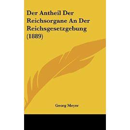 Der Antheil Der Reichsorgane an Der Reichsgesetzgebung (1889) - Unknown