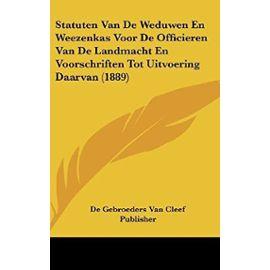 Statuten Van de Weduwen En Weezenkas Voor de Officieren Van de Landmacht En Voorschriften Tot Uitvoering Daarvan (1889) - Unknown