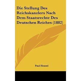 Die Stellung Des Reichskanzlers Nach Dem Staatsrechte Des Deutschen Reiches (1882) - Unknown